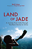 Land of Jade: A Journey from India through Northern Burma to China