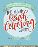 The Ultimate Brush Lettering Guide: A Complete Step-by-Step Creative Workbook to Jump Start Modern Calligraphy Skills (English Edition)