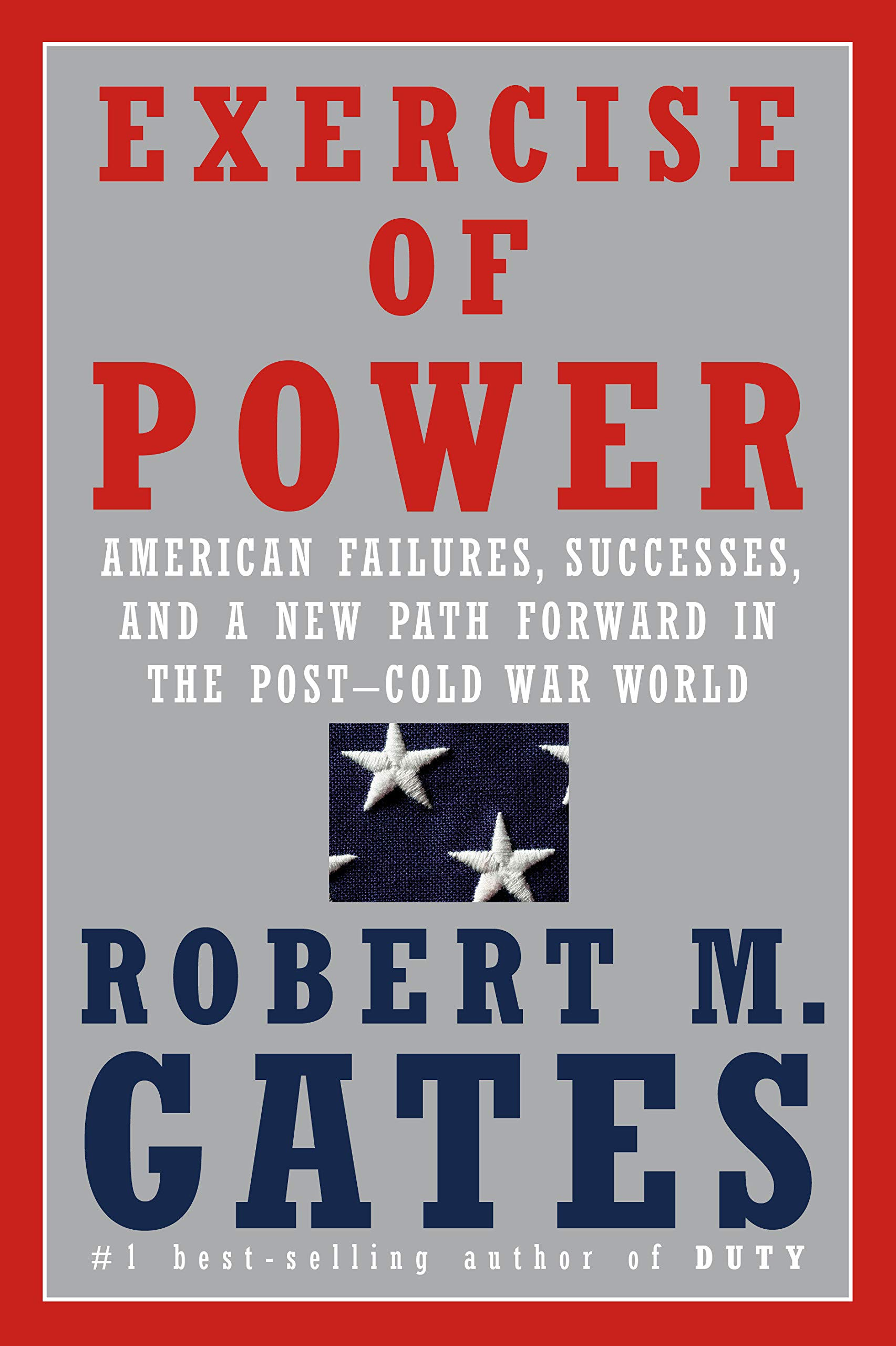 Exercise of Power: American Failures, Successes, and a New Path Forward within the Post-Cold War World
