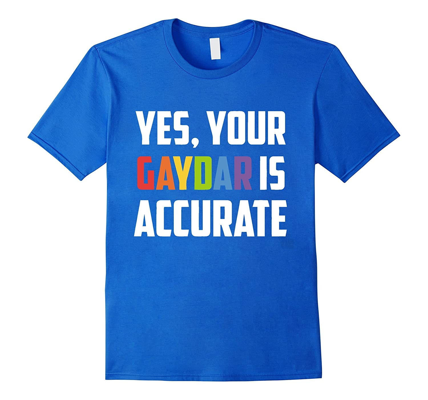 940959929 Yes Your Gaydar Is Accurate T-Shirt – Gay Great Tee-RT – Rateeshirt