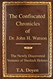 The Confiscated Chronicles of Dr. John H. Watson (The Newly Discovered Ventures of Sherlock Holmes Book 1)