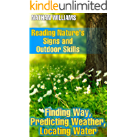 Reading Nature's Signs and Outdoor Skills: Finding Way, Predicting Weather, Locating Water: (Wilderness Survival, Bushcraft)