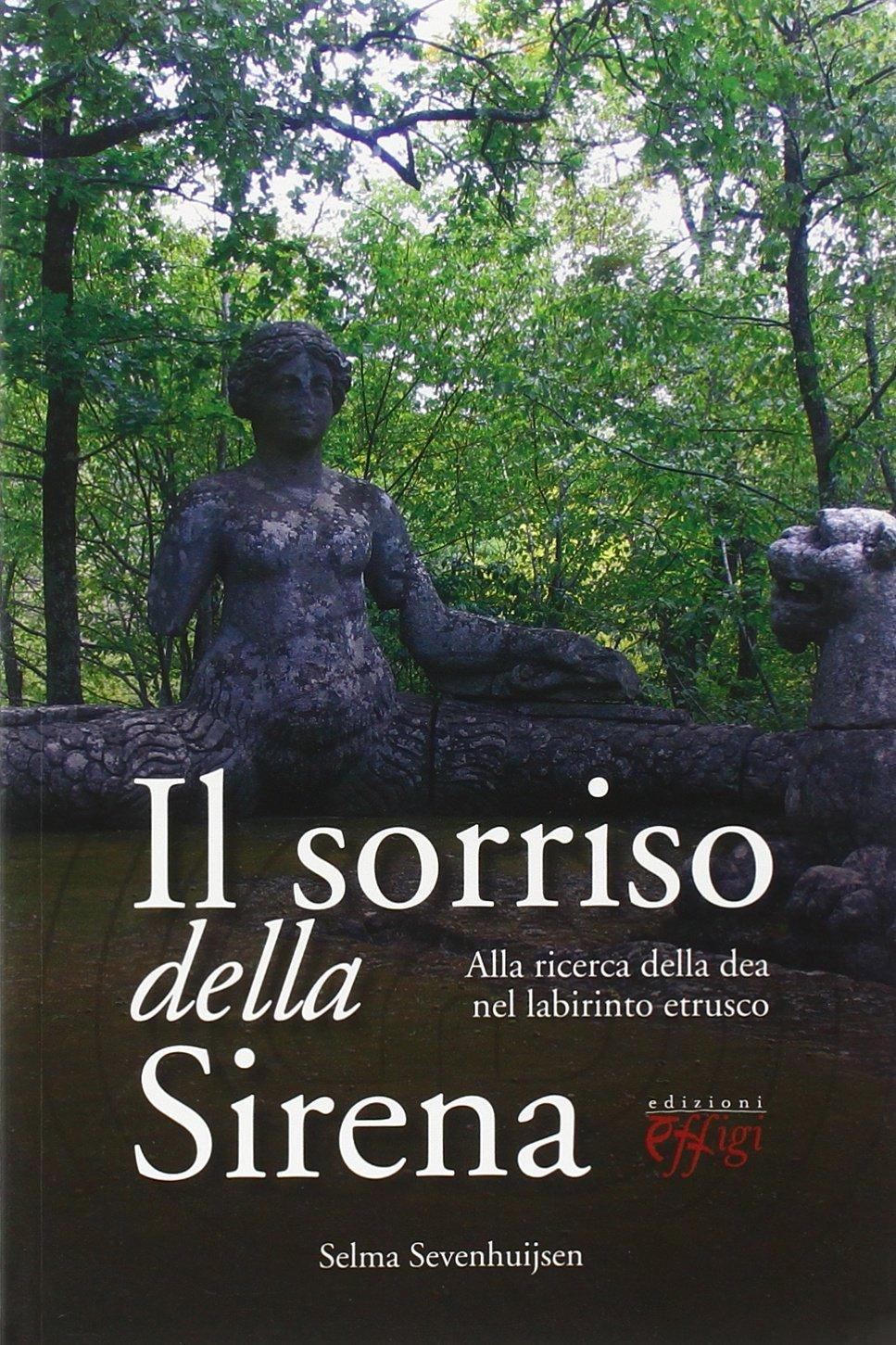 Il sorriso della sirena. Alla ricerca della dea nel labirinto etrusco Copertina flessibile – 1 mar 2014 Selma Sevenhuijsen R. Romero C&P Adver Effigi 8864333665