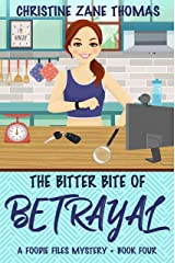 The Bitter Bite of Betrayal (A Foodie Files Mystery Book 4) Kindle Edition