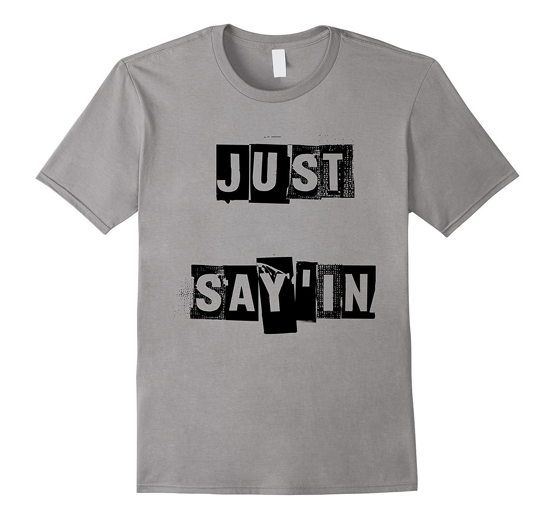 Just Sayin' T-Shirt Freedom of Speech Journalism Graphic Tee-BN