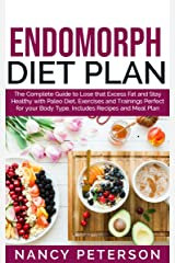 ENDOMORPH DIET PLAN: The Complete Guide to Loss that Excess Fat and Stay Healthy with Paleo Diet, Exercises and Trainings Perfect for Your Body Type. Includes Recipes and Meal Plan Kindle Edition