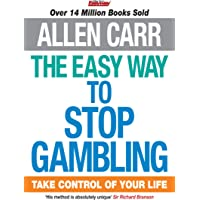 The Easy Way to Stop Gambling: Take Control of Your Life (Allen Carr Easyway Series)
