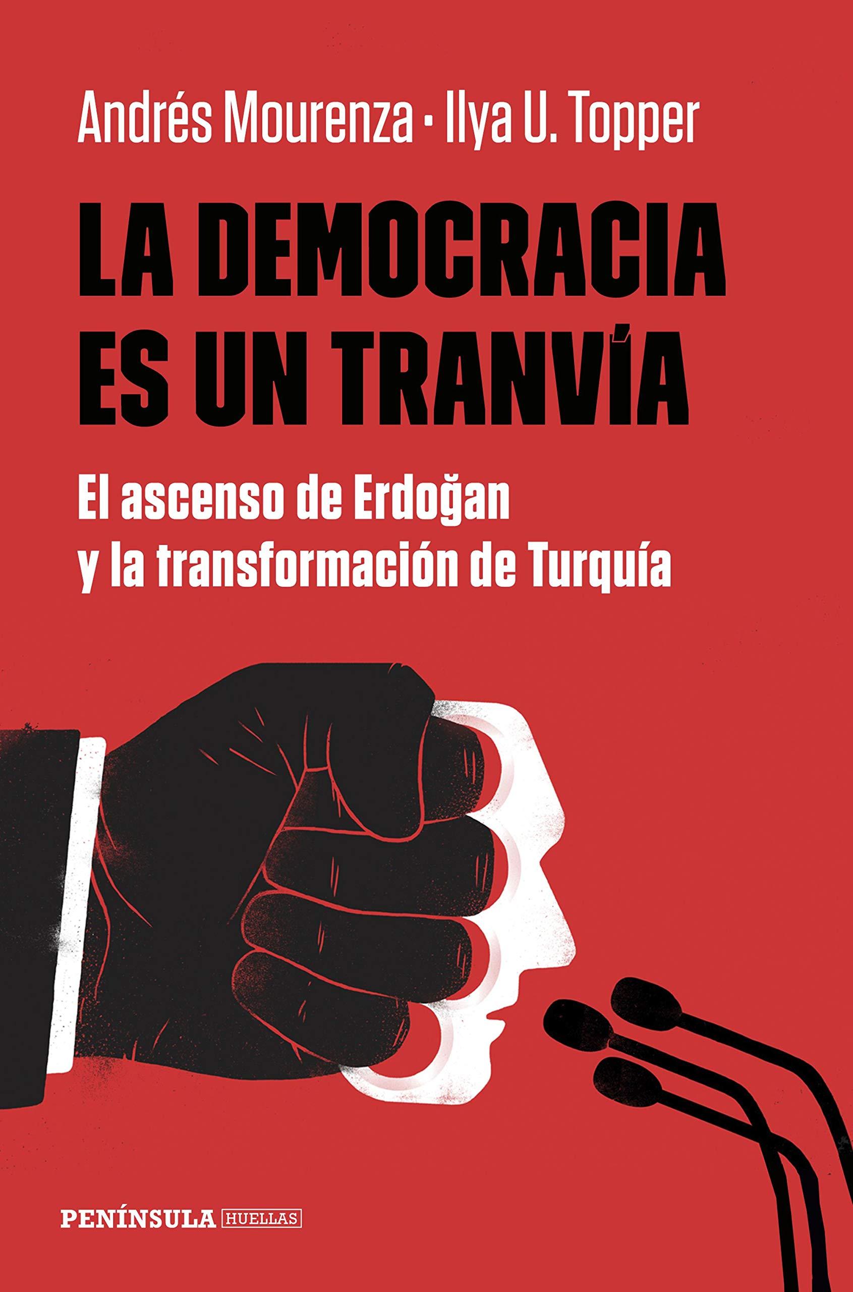 La democracia es un tranvía: El ascenso de Erdogan y la transformación de Turquía (HUELLAS)