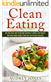Clean Eating: How to clean up your diet, lose weight and feel Amazing! (clean eating, healthy diet, lose weight, weight…