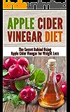 Apple Cider Vinegar Diet: The Secret Behind Using Apple Cider Vinegar for Weight Loss