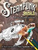 Steampunk Animals - A Mechanical Coloring Adventure: Vintage and Futuristic mechanical animals to color.