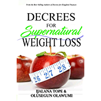 DECREES FOR SUPERNATURAL WEIGHT LOSS: Creative Power for Peace and Prosperity of Your Body (Kingdom Decrees Book 8) (English Edition)