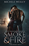 Smoke & Fire (The Smoke & Fire Series Book 1)