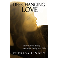 Life-Changing Love: A novel about dating, courtship, family, and faith