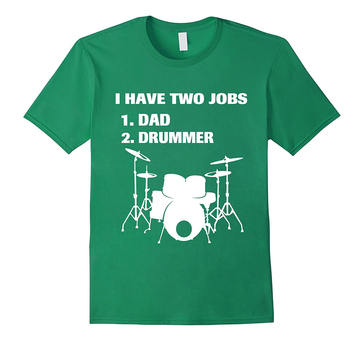 2decde4e Have 2 Jobs Dad and Drummer Tshirt Funny Gift For MenDad-TJ – theteejob