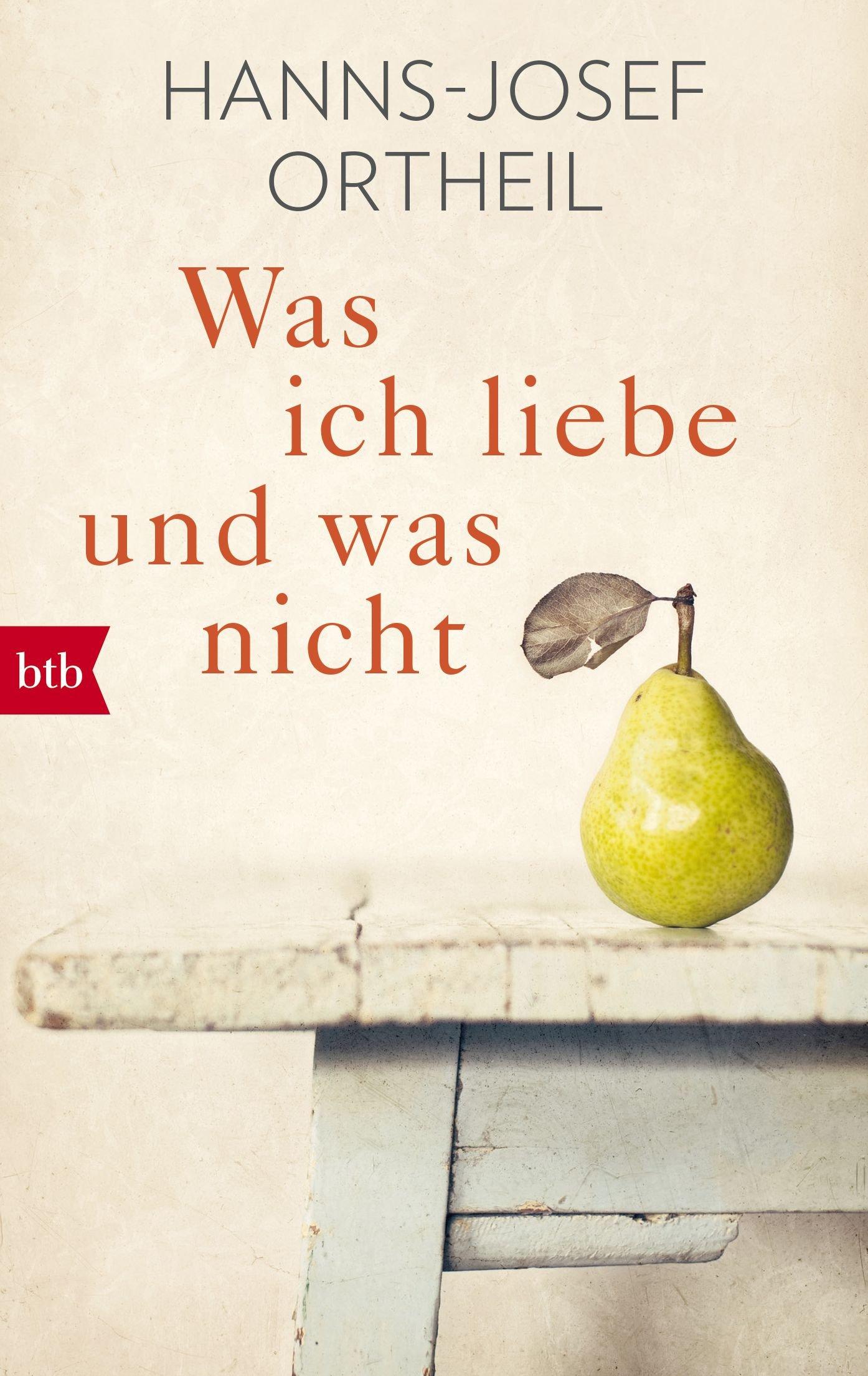 Was ich liebe - und was nicht Taschenbuch – 10. September 2018 Hanns-Josef Ortheil btb Verlag 3442716888 Deutschland