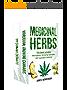 Medicinal Herbs: 2 Manuscripts - Marijuana: Growing Cannabis, DIY Cannabis Extracts (Medical Marijuana, Medical Cannabis, Herbs, Marijuana, Cannabis)