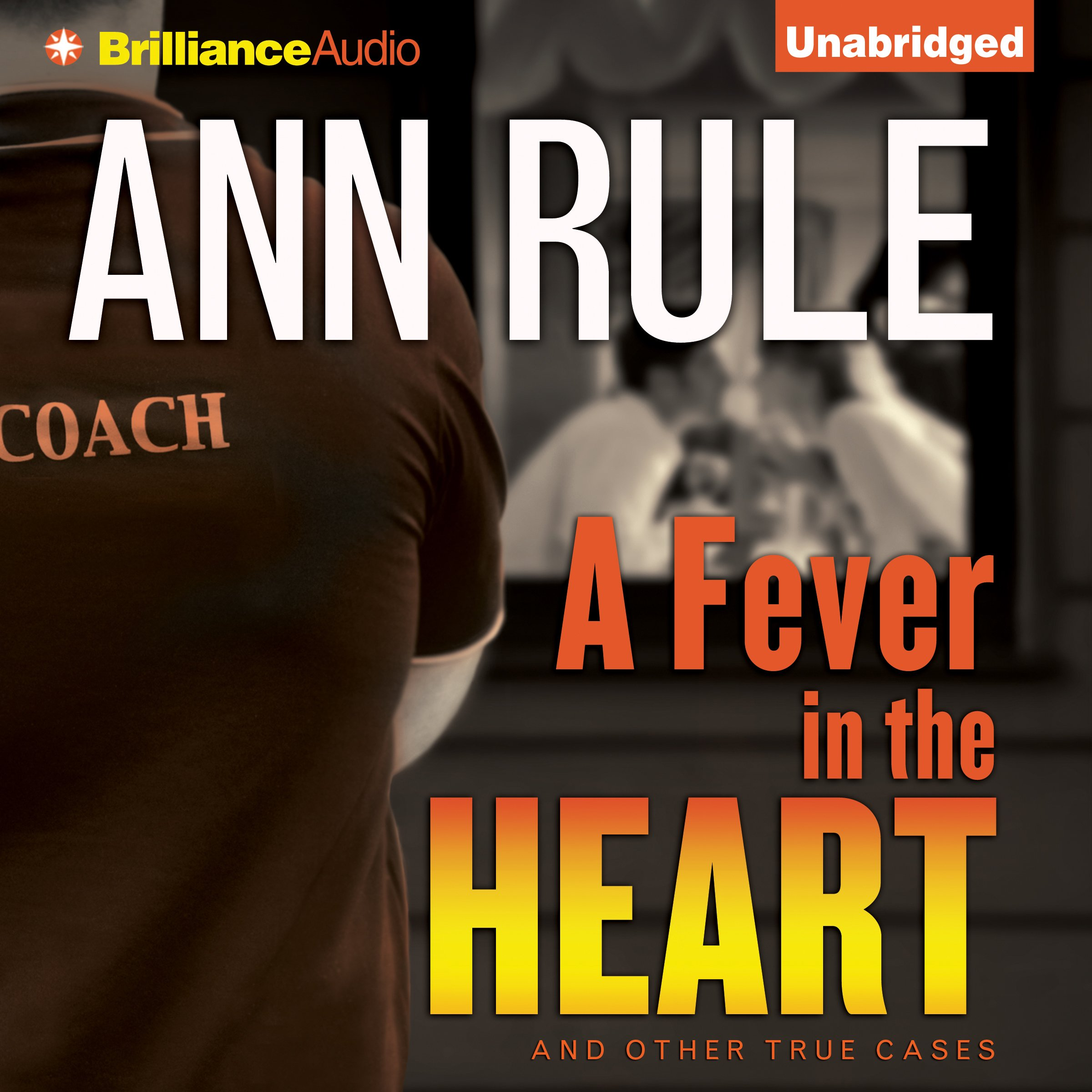 A Fever in the Heart: And Other True Cases: Ann Rule's Crime Files, Book 3