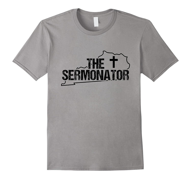 Kentucky Sermonator Minister Preacher Priest Funny T-Shirt 2-TD