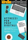 Attrezzi per prof digitali: I dieci strumenti per fare davvero il prof digitale