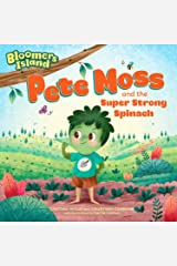 Pete Moss and the Super Strong Spinach: Bloomers Island Garden of Stories #1 Paperback