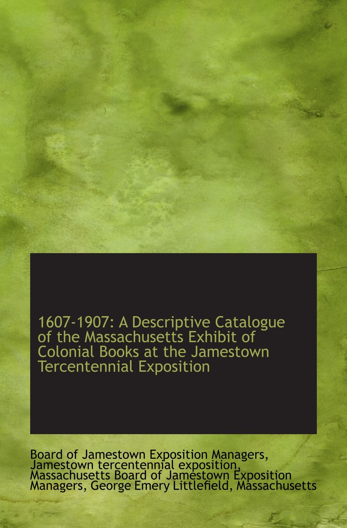 1607-1907: A Descriptive Catalogue of the Massachusetts Exhibit of Colonial Books at the Jamestown T pdf epub