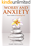 Worry and Anxiety: Your Guide to Breaking Free