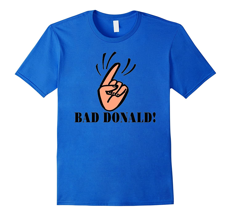 Bad Donald! Election 2016 T Shirt-BN