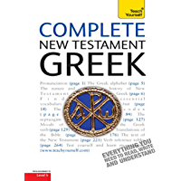 Complete New Testament Greek: A Comprehensive Guide to Reading and Understanding New Testament Greek with Original Texts (Complete Languages)