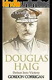 Douglas Haig: Defeat Into Victory