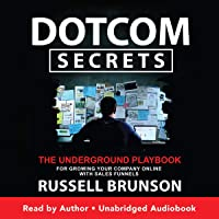 Dotcom Secrets: The Underground Playbook for Growing Your Company Online with Sales Funnels