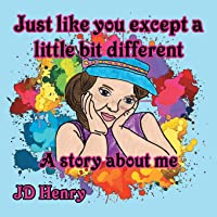 Just like you except a little bit different.: A story about me.