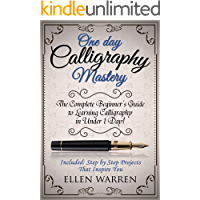 CALLIGRAPHY: ONE DAY CALLIGRAPHY MASTERY: The Complete Beginner's Guide to Learning Calligraphy in Under 1 Day!  Included: Step by Step Projects That Inspire You (English Edition)