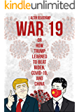 War 19 Trump vs. China: Or How Trump Learned to Beat Biden, COVID-19 and China