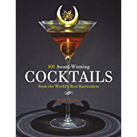 101 Award-Winning Cocktails from the World's Best Bartenders