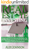 Real Estate Investing: Simple and Effective Strategies for finding Ugly duckling Houses and turning them into Beautiful, Evergreen Wealth-producing Swans (Real Estate Investing Strategies Book 2)