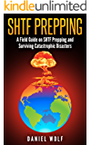 SHTF Prepping: A Field Guide on SHTF Prepping and Surviving Catastrophic Disasters (SHTF, DIY survival, Prepping Guide,Wilderness survival, Disaster)