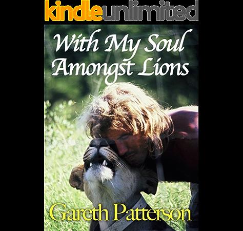 With My Soul Amongst Lions Patterson Gareth Amazon Com