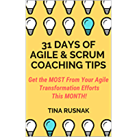 31 Days of Agile & Scrum Coaching Tips: Get the MOST From Your Agile Transformation Efforts This Month! (English Edition)