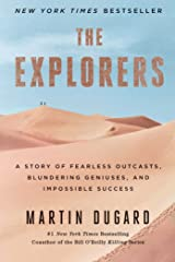 The Explorers: A Story of Fearless Outcasts, Blundering Geniuses, and Impossible Success Kindle Edition