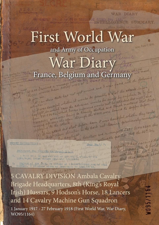 5 Cavalry Division Ambala Cavalry Brigade Headquarters, 8th (King's Royal Irish) Hussars, 9 Hodson's Horse, 18 Lancers and 14 Cavalry Machine Gun ... 1918 (First World War, War Diary, Wo95/1164) pdf epub