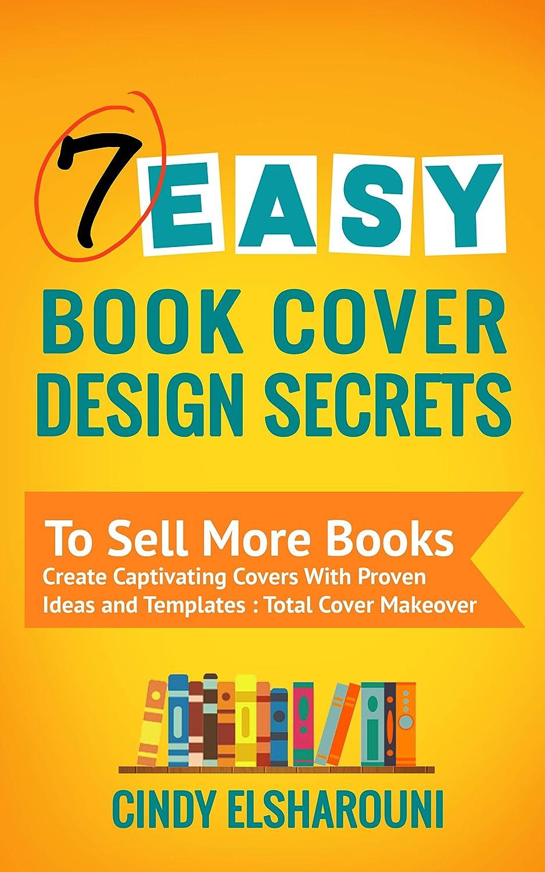 7 Easy Book Cover Design Secrets To Sell More Books: Create ...