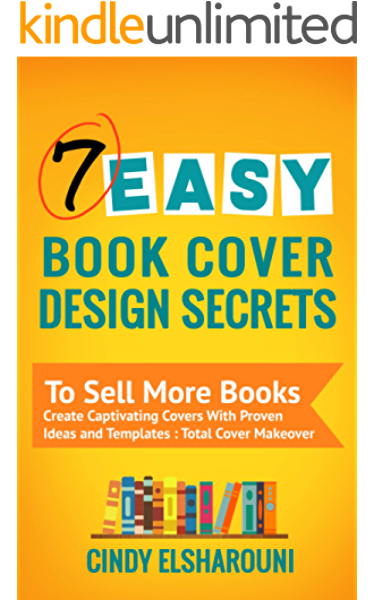 7 Easy Book Cover Design Secrets To Sell More Books Create Captivating Covers With Proven Ideas And Templates Total Cover Makeover Indie Author Marketing Services 1 Kindle Edition By Elsharouni