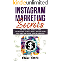 Instagram Marketing Secrets: How To Use These Secrets To Build Your Instagram Business And Get More Followers, Earn Money, And Become Financially Freedom