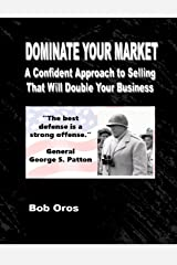 Dominate Your Market: A Confident Approach to Selling That Will Double Your Business Kindle Edition