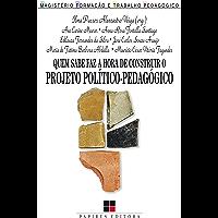 Quem sabe faz a hora de construir o projeto político-pedagógico (Magistério: Formação e trabalho pedagógico)