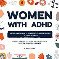 Women with ADHD: A Life-Changing Guide to Overcome the Hidden Struggles of Living with ADHD - Includes Debunked Myths…