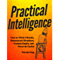 Practical Intelligence: How to Think Critically, Deconstruct Situations, Analyze Deeply, and Never Be Fooled (English Edition)