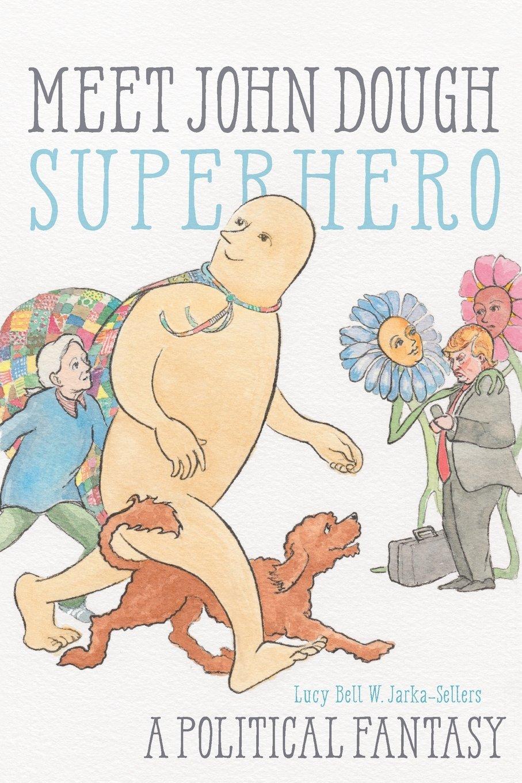 Meet John Dough, Superhero: A Political Fantasy ebook