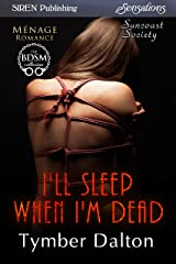 I'll Sleep When I'm Dead [Suncoast Society] (Siren Publishing Sensations) Kindle Edition